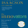 The Innovators. How a Group of Hackers, Geniuses, and Geeks Created the Digital Revolution